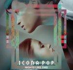Nights Like This - Icona Pop