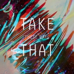 these-days-take-that-new-music